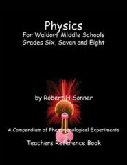 Physics for Waldorf Middle Schools: Grades Six, Seven and Eight Robert Sonner