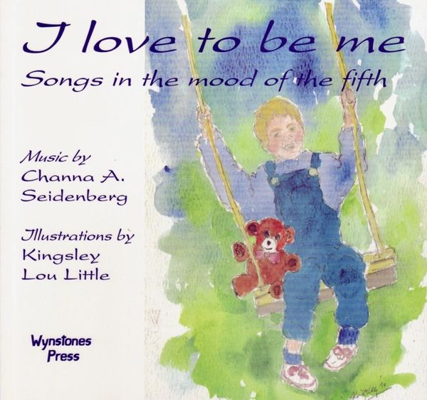 I Love to Be Me Songs in the Mood of the Fifth by Channa Seidenberg and Kingsley Little