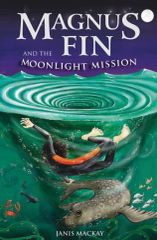 Magnus Fin and the Moonlight Mission by Janis Mackay