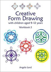 Creative Form Drawing with Children Aged 10-12 Years Workbook 2 by A. Lord