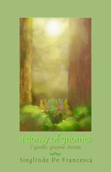 A Donsy of Gnomes – seven gentle gnome stories by Sieglinde De Francesca