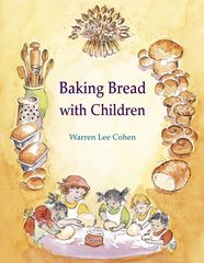 Baking Bread with Children Foreword by Warren Lee Cohen and Tom Herbert