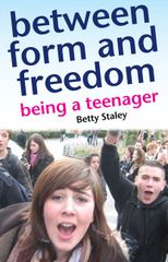 Between Form and Freedom Being a Teenager by Betty Staley