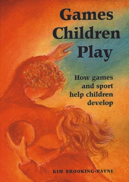 Games Children Play How Games and Sport Help Children Develop by Kim Payne