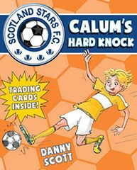 Calum's Hard Knock Scotland Stars F. C Book 4 by Danny Scott Illustrated by Alice Morentorn