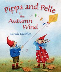 Pippa and Pelle in the Autumn Wind by Author and Illustrator Daniela Drescher
