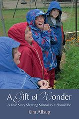 A Gift of Wonder A True Story Showing School as It Should Be by Kim Allsup Foreword by Patrice Maynard