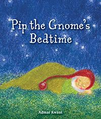 Pip the Gnome's Bedtime by Author and Illustrator Admar Kwant