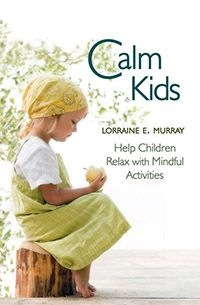 Calm Kids Help Children Relax with Mindful Activities by Lorraine E. Murray