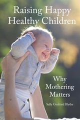 Raising Happy Healthy Children Why Mothering Matters (2nd edition) by Sally Goddard Blythe