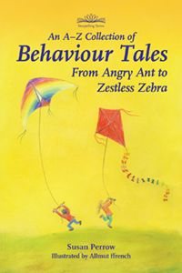 An A-Z Collection of Behaviour Tales From Angry Ant to Zestless Zebra By Susan Perrow