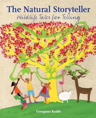The Natural Storyteller Wildlife Tales for Telling by Georgiana Keable