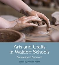 Arts and Crafts in Waldorf Schools An Integrated Approach Edited by Michael Martin
