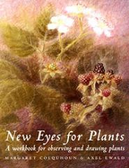 New Eyes for Plants A Workbook for Observing and Drawing Plants Margaret Colquhoun Illustrated by Axel Ewald