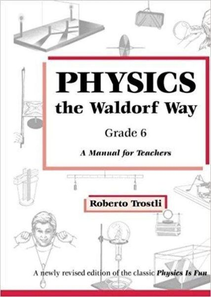Physics the Waldorf Way - Grade 6 by Roberto Trostli
