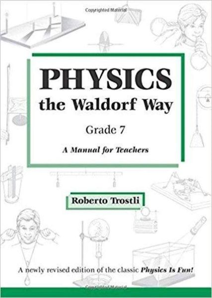 Physics the Waldorf Way - Grade 7 by Roberto Trostli