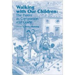 Walking with Our Children: The Parent as Companion and Guide by Nancy Blanning