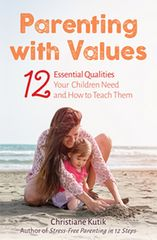 Parenting with Values 12 Essential Qualities Your Children Need and How to Teach Them by Christiane Kutik