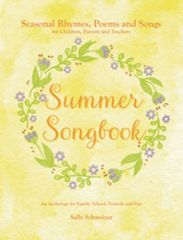 Summer Songbook Seasonal Verses, Poems, and Songs for Children, Parents, and Teachers: An Anthology for Family, School, Festivals, and Fun!by Sally Schweizer