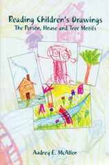 Reading Children's Drawings The Development of Spatial Orientation and Body Schema as Seen in the Person, House and Tree Motifs by Audrey E. McAllen