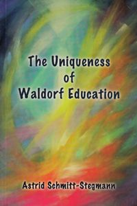 The Uniqueness of Waldorf Education by Astrid Schmitt-Stegmann