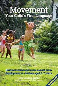 Movement, Your Child's First language How Movement and Music Assist Brain Development in Children Aged 3–7 Years Sally Goddard Blythe Composed By Michael Lazarev