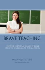 Brave Teaching Bringing Emotional-Resiliency Skills from the Wilderness to the Classroom by Krissy Pozatek and Sarah Love