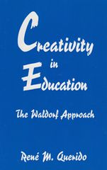 Creativity in Education The Waldorf Approach by René M. Querido