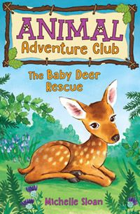 The Baby Deer Rescue Animal Adventure Club Michelle Sloan Illustrated by Hannah George