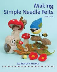 Making Simple Needle Felts Forty Seasonal Projects by Steffi Stern