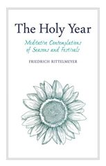 The Holy Year Meditative Contemplations of Seasons and Festivals Friedrich Rittelmeyer Edited by Neil Franklin Translated by Margaret Mitchell and Alan Stott Foreword by Alfred Heidenreich