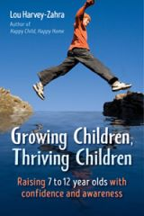 Growing Children, Thriving Children Raising 7 to 12 Year Olds with Confidence and Awareness by Lou Harvey-Zahra