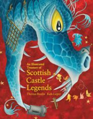 An Illustrated Treasury of Scottish Castle Legends byTheresa Breslin Illustrated by Kate Leiper