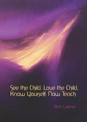 See the Child, Love the Child, Know Yourself: Now Teach Elan Leibner
