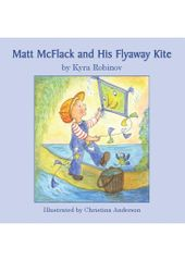 Matt McFlack and His Flyaway Kite Kyra Robinov