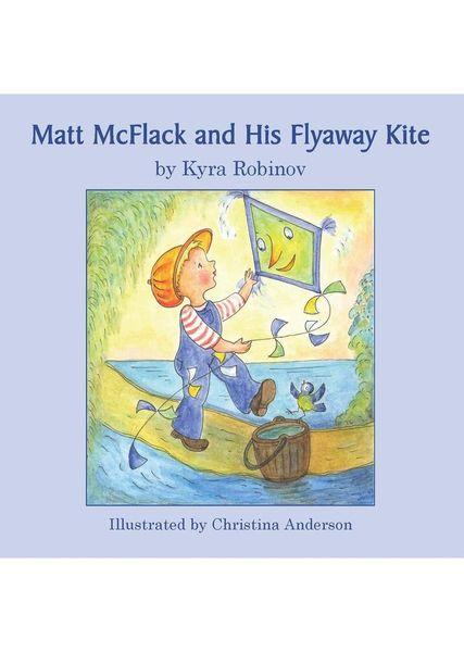 Matt McFlack and His Flyaway Kite Kyra Robinov