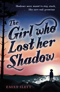 The Girl Who Lost Her Shadow by Emily Ilett