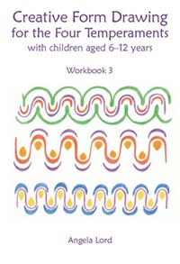 Creative Form Drawing for the Four Temperaments With Children Aged 6–12 by Angela LordBook 3
