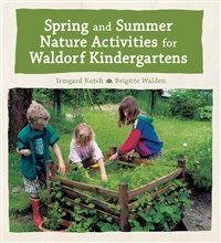 Spring and Summer Nature Activities for Waldorf Kindergartens By Irmgard Kutsch Brigitte Walden Jane R. Helmchen