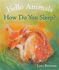 Hello Animals, How Do You Sleep? By Loes Botman