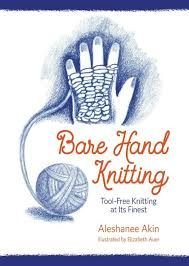 Bare Hand Knitting by Aleshanee Akin