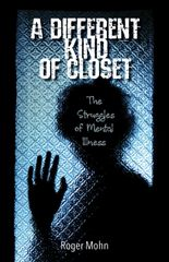 A DIFFERENT KIND OF CLOSET: THE STRUGGLES OF MENTAL ILLNESS