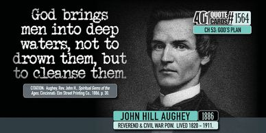 John Hill Aughey: God brings men into deep waters, not to drown them, but to cleanse. 401 Quotes