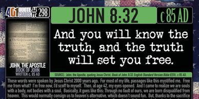 Book of John 8:32.  And you will know the truth, and the truth will set you free. 401 Quote Cards.