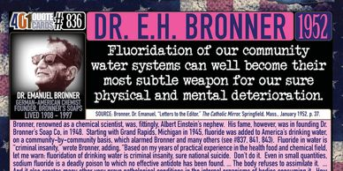 Dr. E.H. Bronner o fBronner's Soap quote about fluoride in water.  401 Quote Card 836.  Genpopmedia.