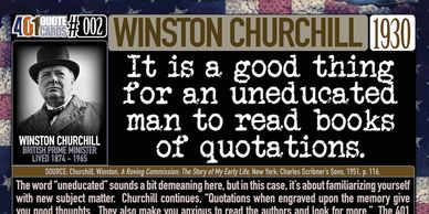 Winston Churchill Quote: It is a good thing for an uneducated man to read books of quotations. 401 Q
