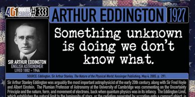 Sir Arthur Eddington quote about the Human Condition by the 401 Quote Card Series.  Something unknow