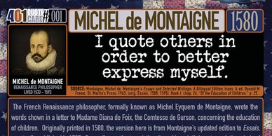 Michel de Montaigne Quote: I quote others in order to better express myself. 401 Quotes. Genpopmedia