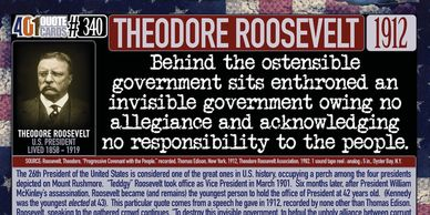 "Teddy Roosevelt Quote: Behind the Ostensible government sits enthroned ..."" 401 Quote Cards."
