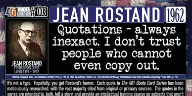 Jean Rostand: Quotations; always inexact.  I don't trust people who cannot even copy out. 401 Quotes